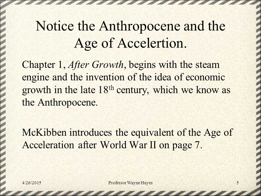 Notice the Anthropocene and the Age of Accelertion. Chapter 1, After Growth, begins with the steam engine and the invention of the idea of economic gr