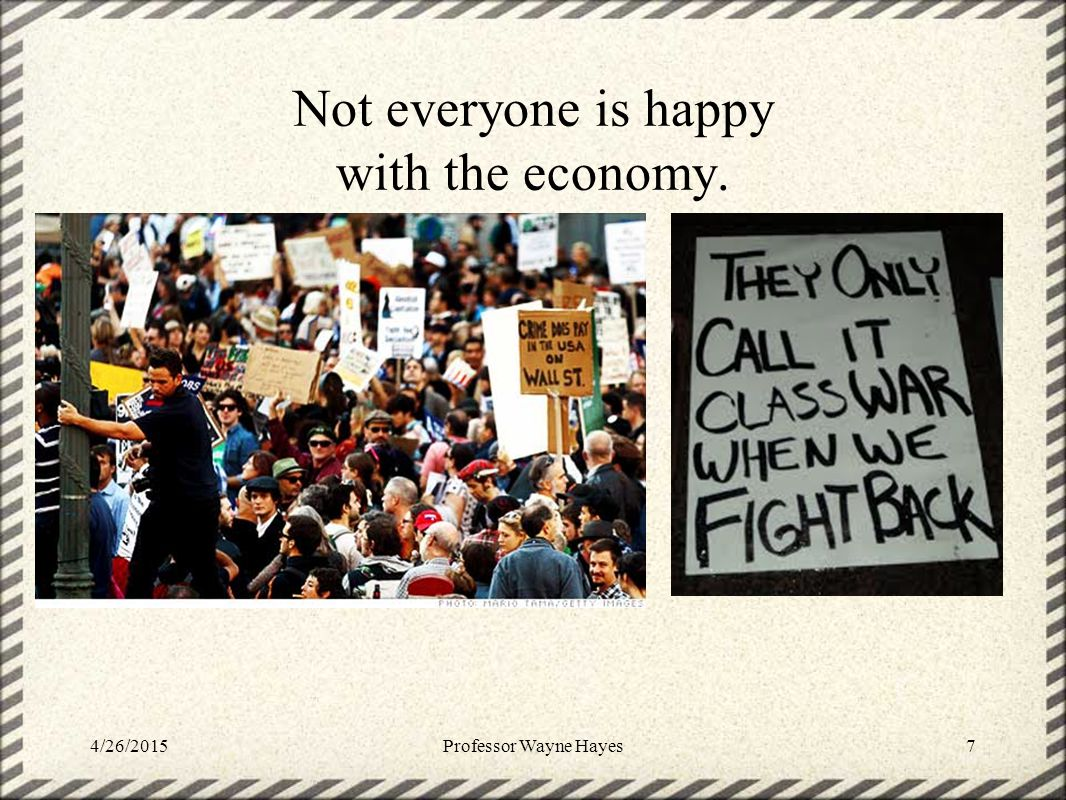 Not everyone is happy with the economy. 4/26/2015Professor Wayne Hayes7