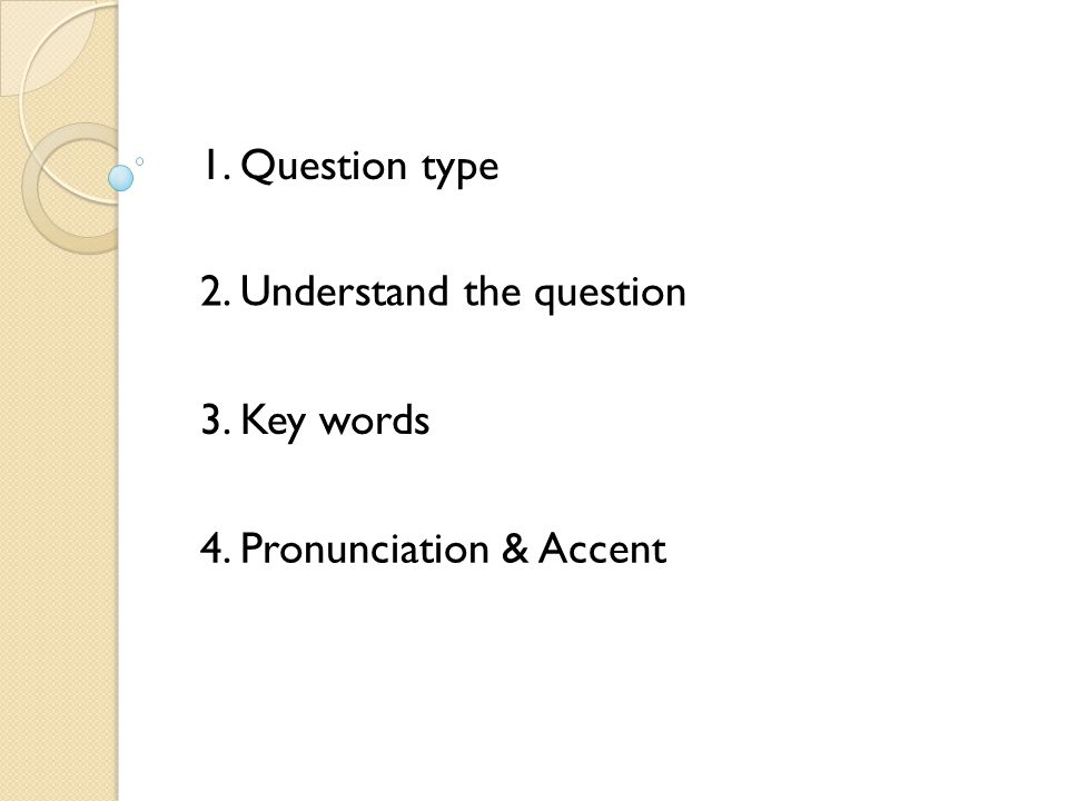 1.Question type 2. Understand the question 3. Key words 4. Pronunciation & Accent