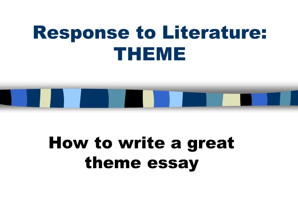 Response to Literature: THEME How to write a great theme essay