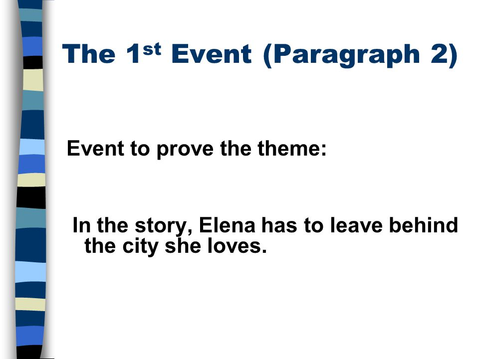 The 1 st Event (Paragraph 2) Event to prove the theme: In the story, Elena has to leave behind the city she loves.
