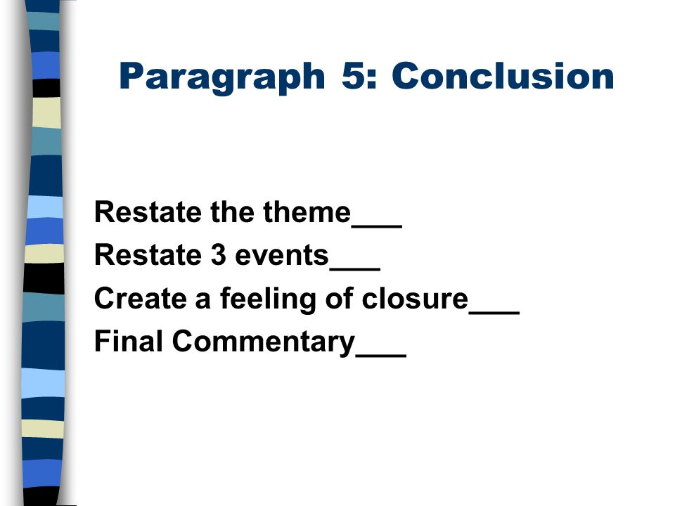 Paragraph 5: Conclusion Restate the theme___ Restate 3 events___ Create a feeling of closure___ Final Commentary___