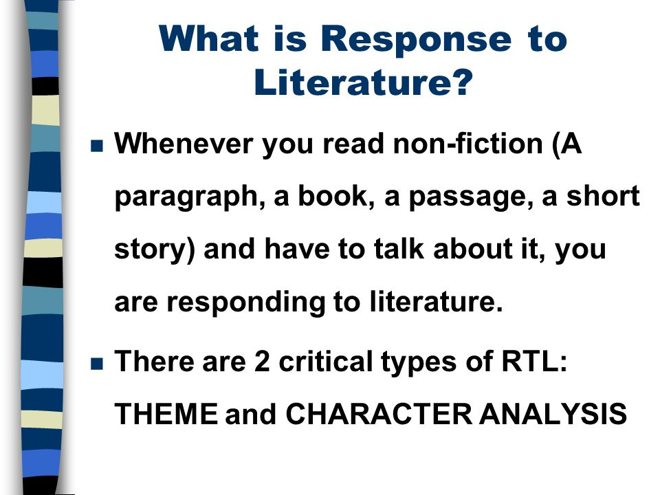n Whenever you read non-fiction (A paragraph, a book, a passage, a short story) and have to talk about it, you are responding to literature.