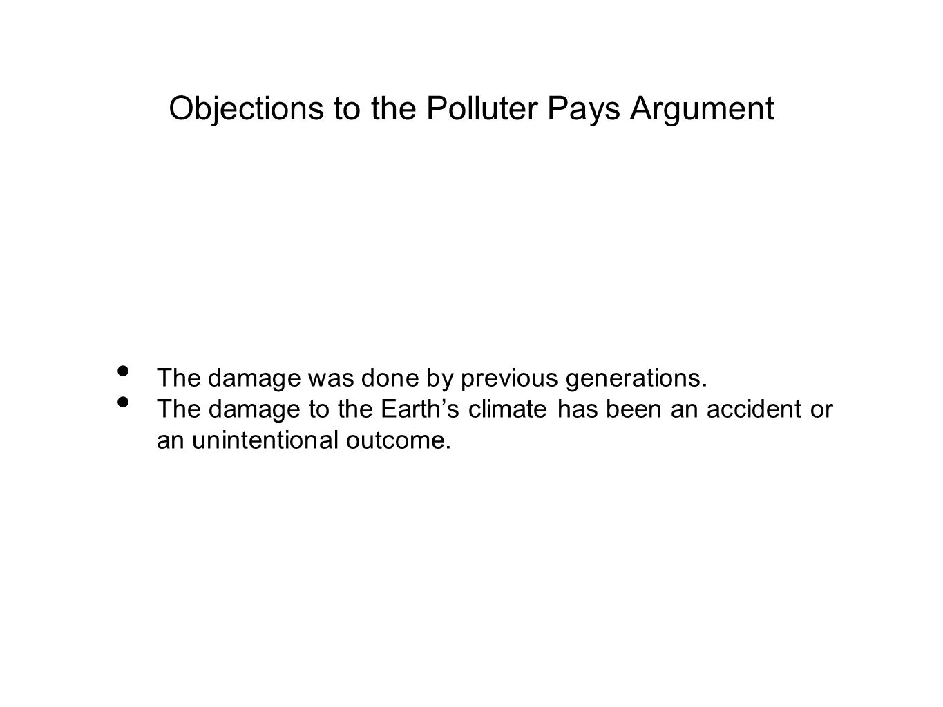 Objections to the Polluter Pays Argument The damage was done by previous generations.