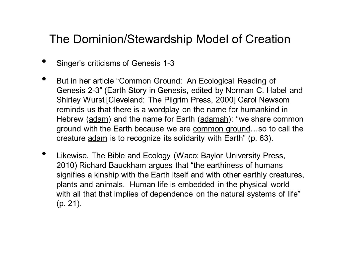The Dominion/Stewardship Model of Creation Singer's criticisms of Genesis 1-3 But in her article Common Ground: An Ecological Reading of Genesis 2-3 (Earth Story in Genesis, edited by Norman C.