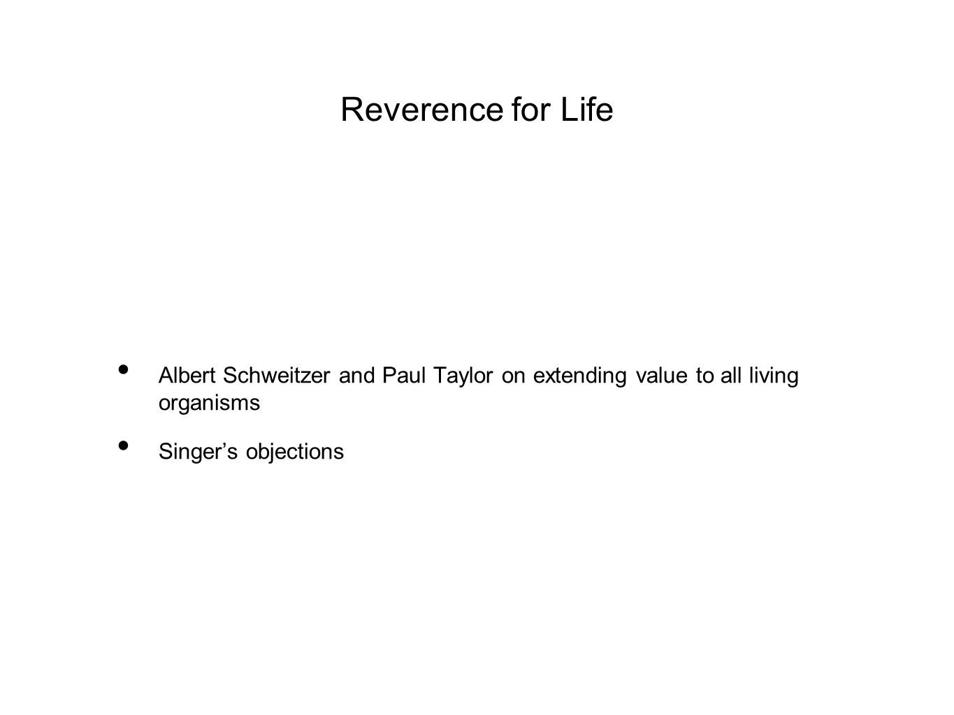 Reverence for Life Albert Schweitzer and Paul Taylor on extending value to all living organisms Singer's objections