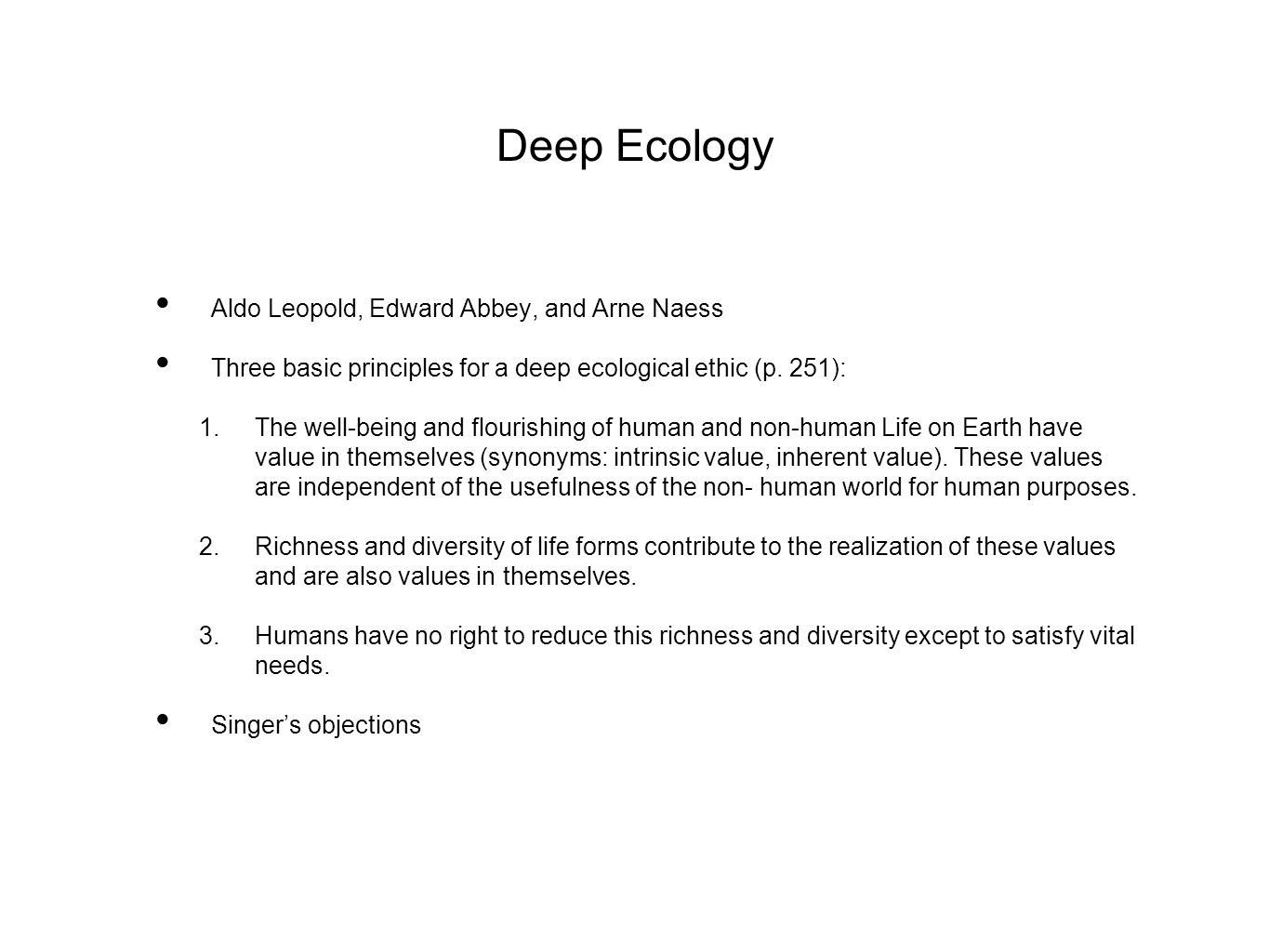 Deep Ecology Aldo Leopold, Edward Abbey, and Arne Naess Three basic principles for a deep ecological ethic (p.