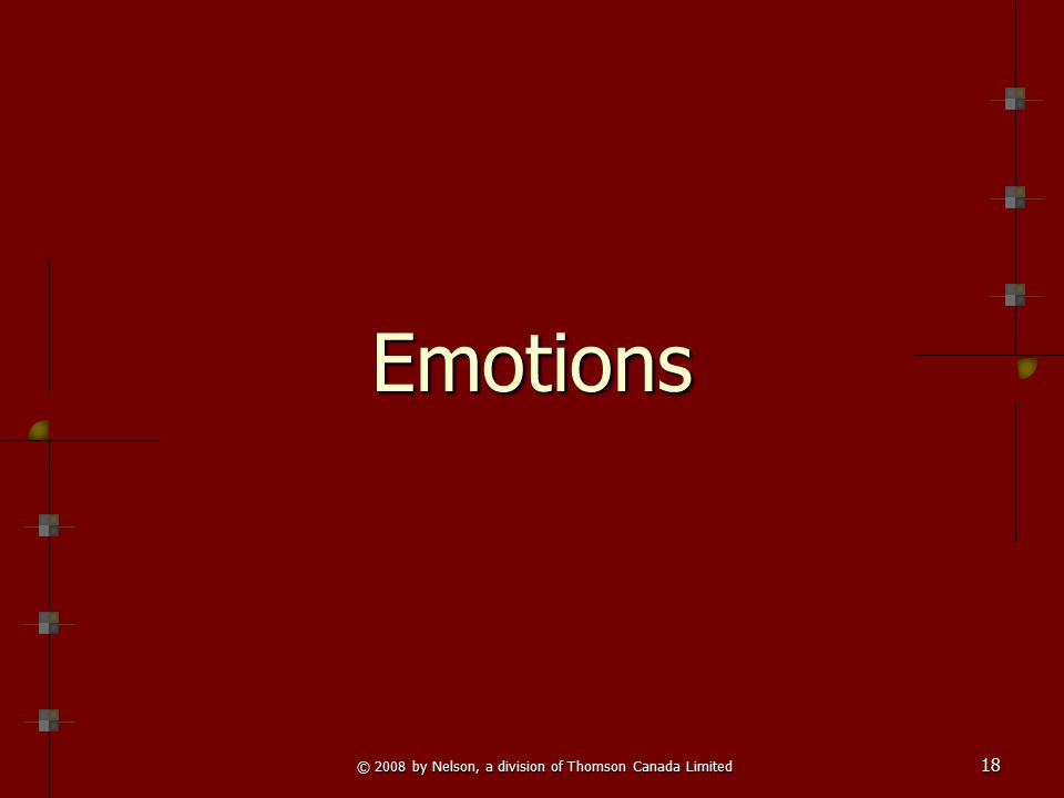 © 2008 by Nelson, a division of Thomson Canada Limited 18 EmotionsEmotions