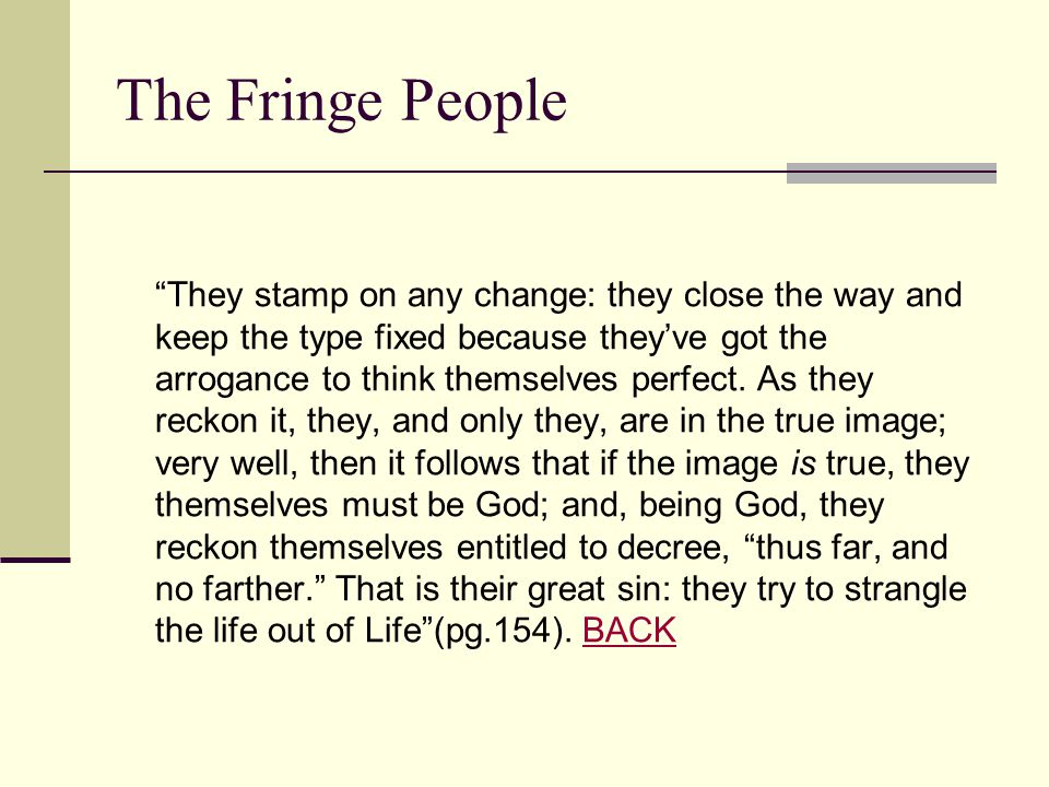 "The Fringe People ""They stamp on any change: they close the way and keep the type fixed because they've got the arrogance to think themselves perfect."