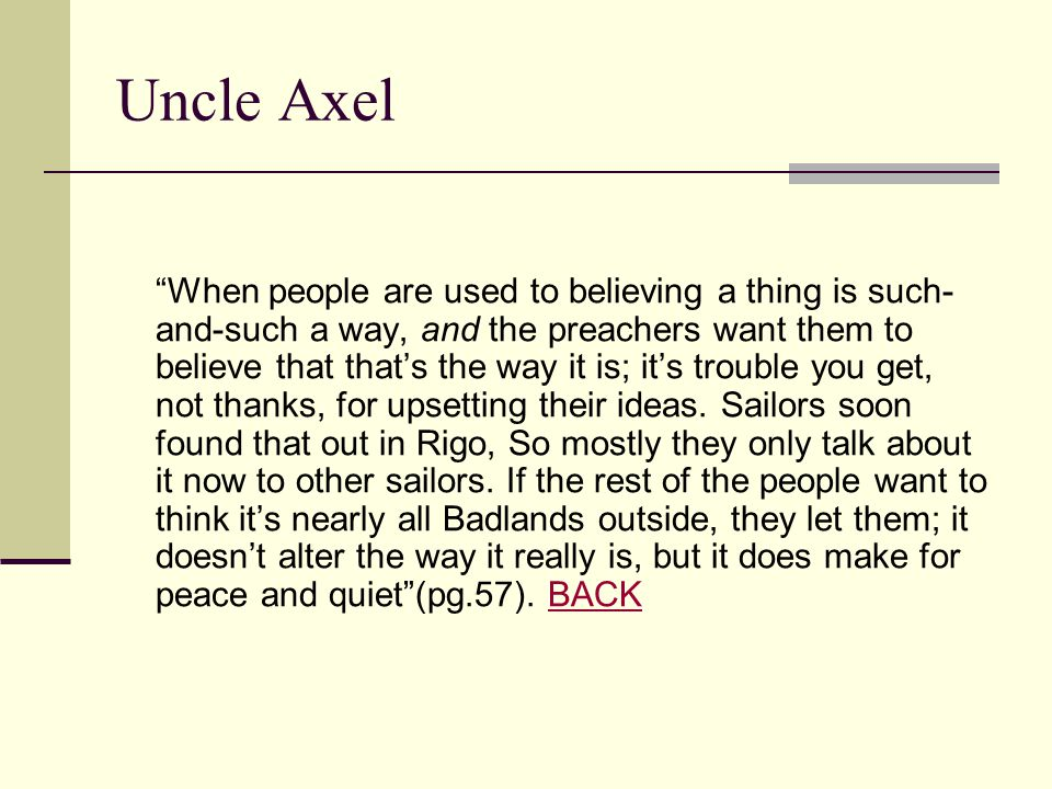 "Uncle Axel ""When people are used to believing a thing is such- and-such a way, and the preachers want them to believe that that's the way it is; it's"