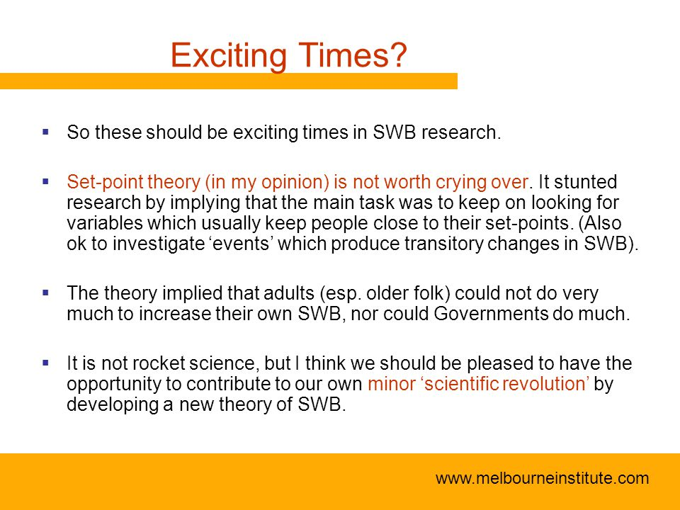 www.melbourneinstitute.com Exciting Times.  So these should be exciting times in SWB research.