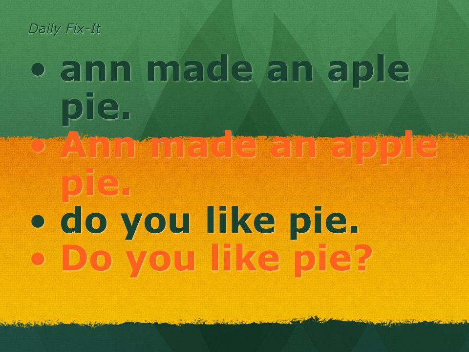 Daily Fix-It ann made an aple pie.ann made an aple pie.