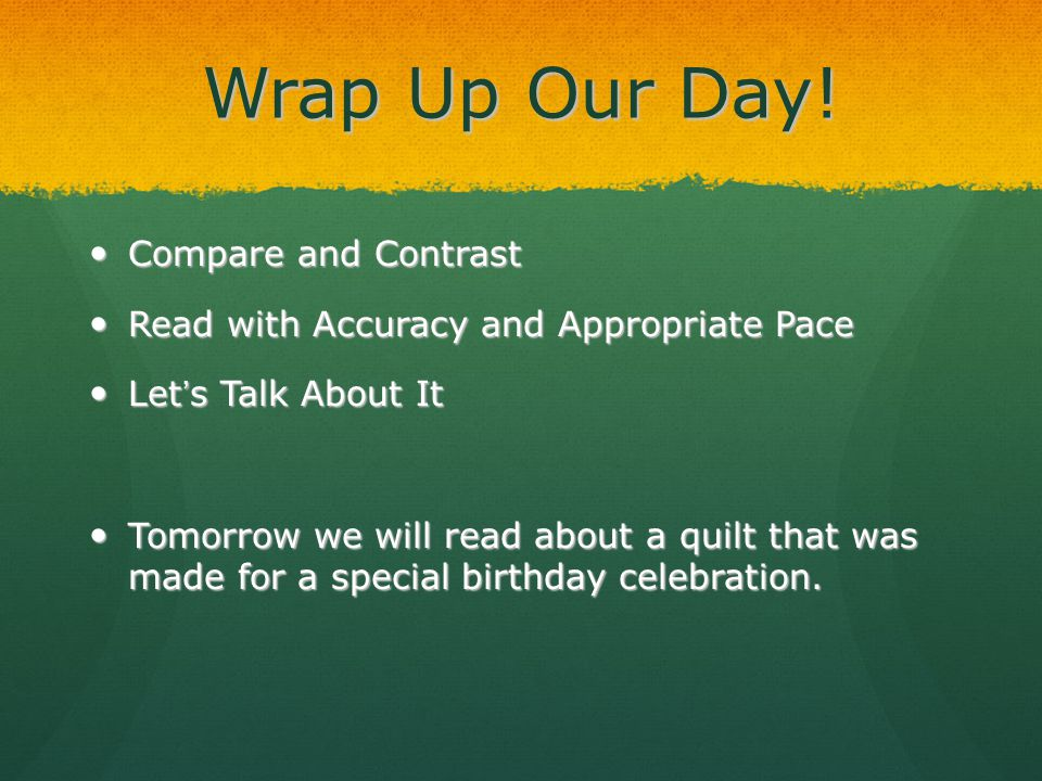 Wrap Up Our Day! Compare and Contrast Compare and Contrast Read with Accuracy and Appropriate Pace Read with Accuracy and Appropriate Pace Let's Talk