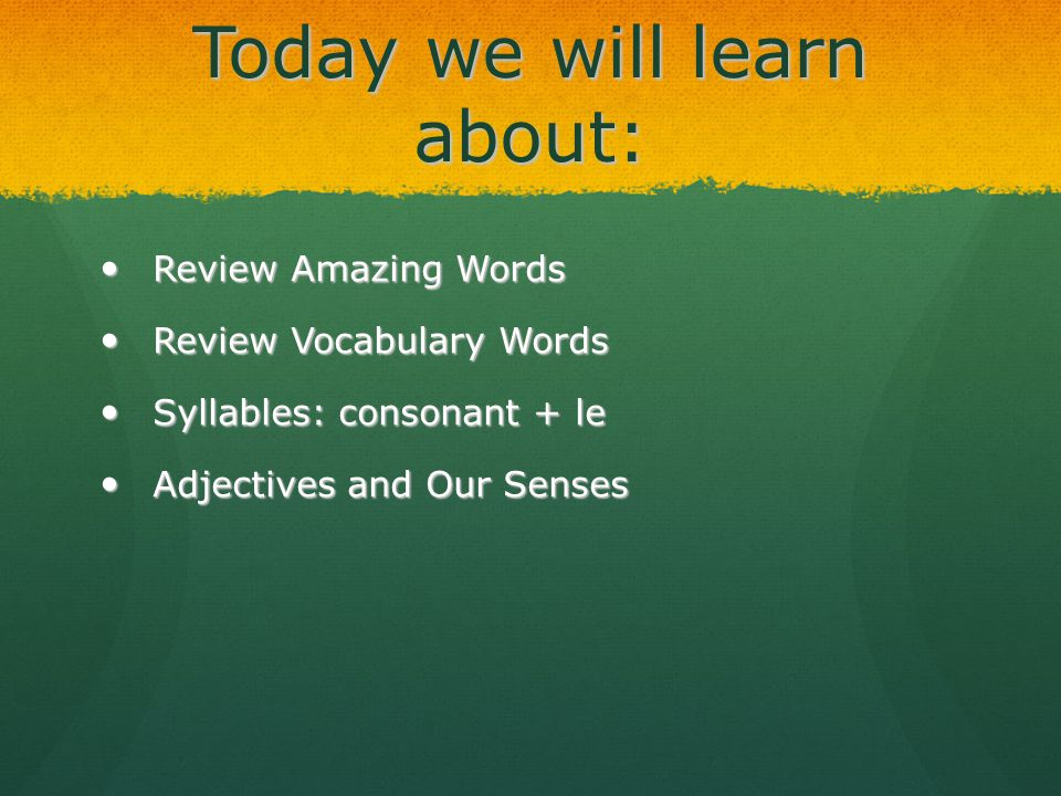 Today we will learn about: Review Amazing Words Review Amazing Words Review Vocabulary Words Review Vocabulary Words Syllables: consonant + le Syllabl