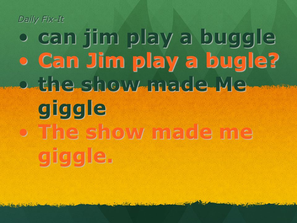Daily Fix-It can jim play a bugglecan jim play a buggle Can Jim play a bugle?Can Jim play a bugle? the show made Me gigglethe show made Me giggle The