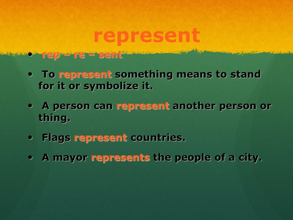 represent rep – re – sent rep – re – sent To represent something means to stand for it or symbolize it. To represent something means to stand for it o