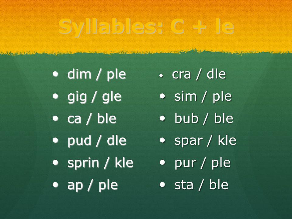 Syllables: C + le dim / ple dim / ple gig / gle gig / gle ca / ble ca / ble pud / dle pud / dle sprin / kle sprin / kle ap / ple ap / ple cra / dle sim / ple bub / ble spar / kle pur / ple sta / ble