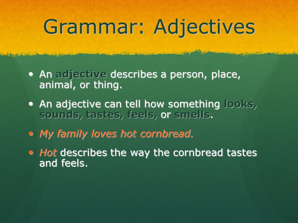 Grammar: Adjectives An adjective describes a person, place, animal, or thing. An adjective describes a person, place, animal, or thing. An adjective c