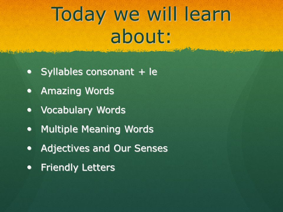 Today we will learn about: Syllables consonant + le Syllables consonant + le Amazing Words Amazing Words Vocabulary Words Vocabulary Words Multiple Me