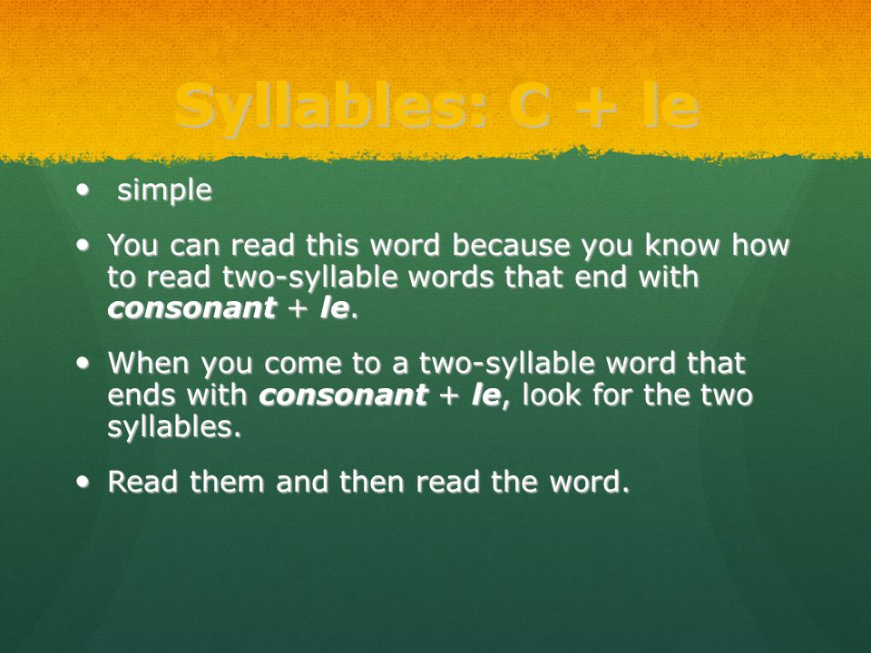 Syllables: C + le simple simple You can read this word because you know how to read two-syllable words that end with consonant + le. You can read this