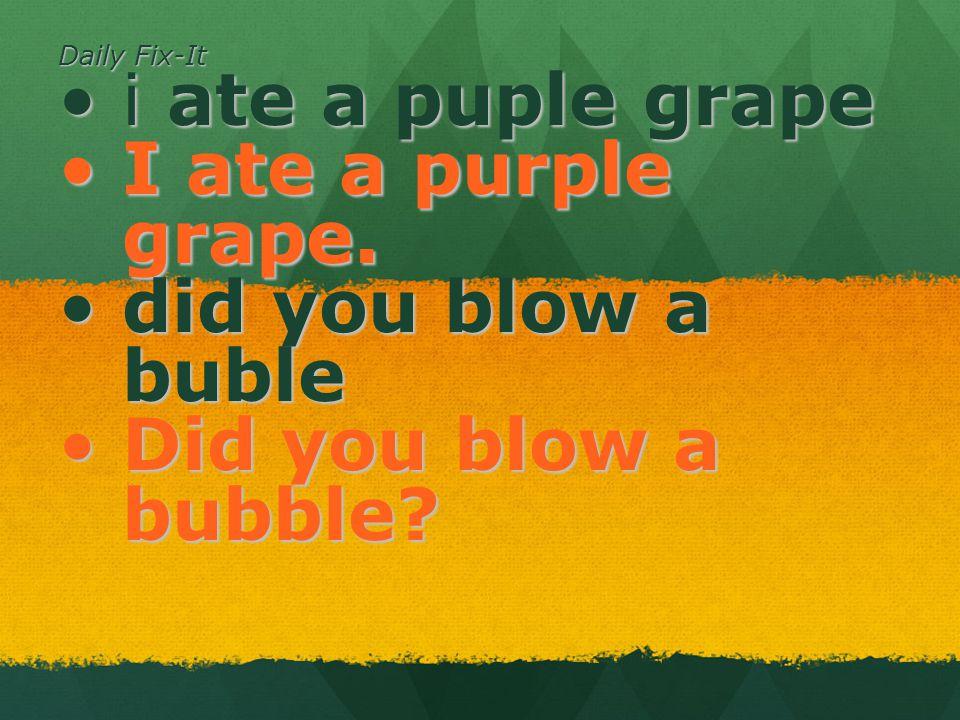 Daily Fix-It i ate a puple grapei ate a puple grape I ate a purple grape.I ate a purple grape.