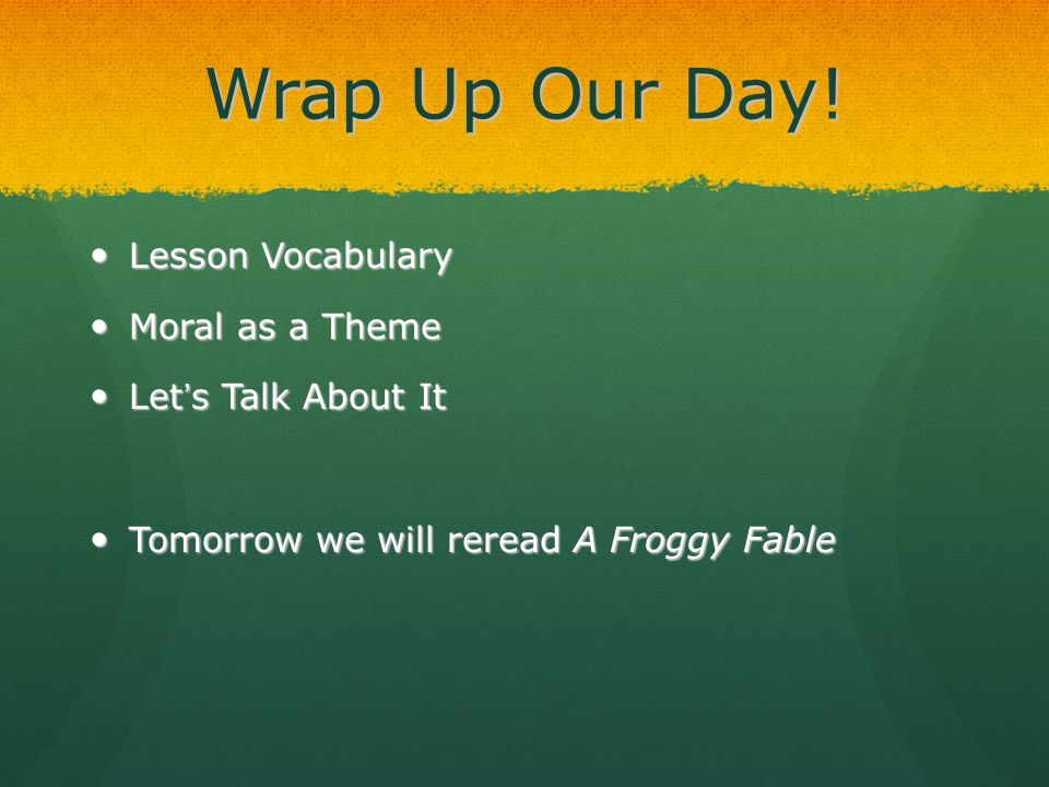 Wrap Up Our Day! Lesson Vocabulary Lesson Vocabulary Moral as a Theme Moral as a Theme Let's Talk About It Let's Talk About It Tomorrow we will reread