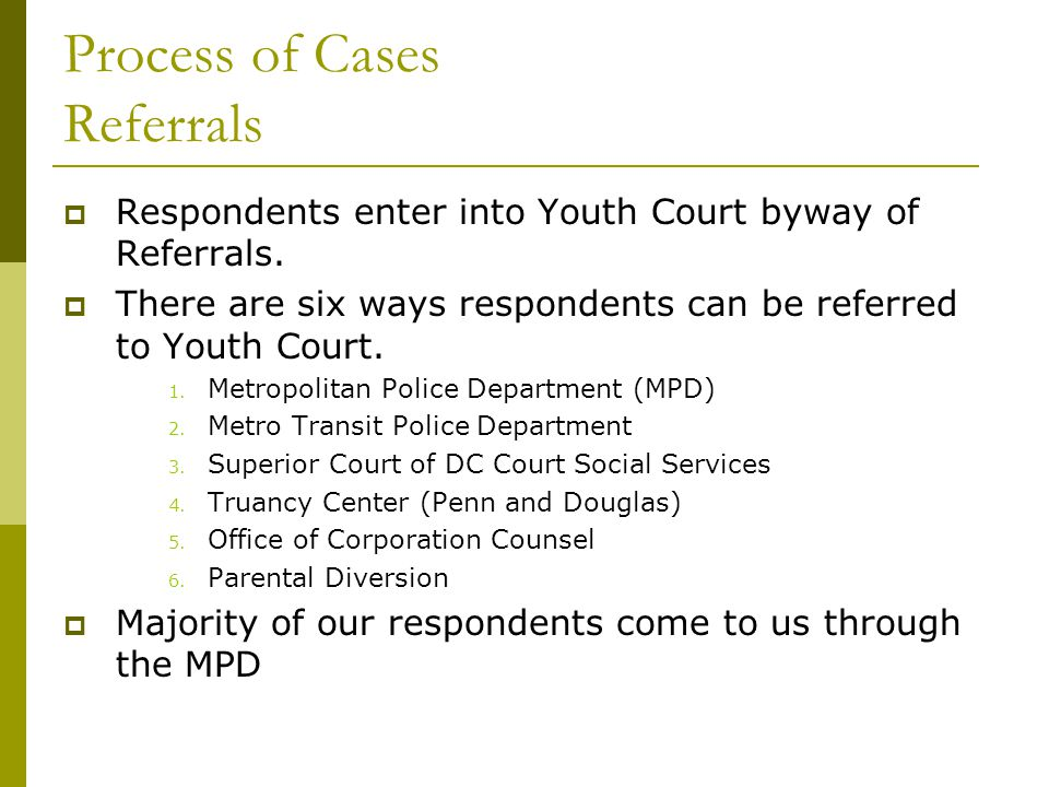 Process of Cases Referrals  Respondents enter into Youth Court byway of Referrals.