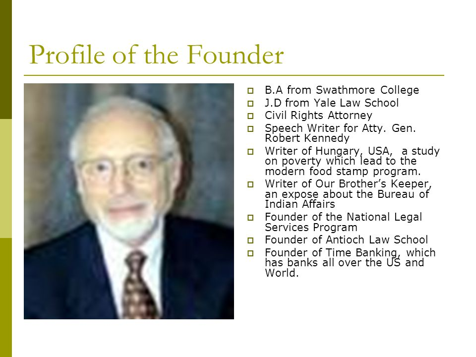 Profile of the Founder  B.A from Swathmore College  J.D from Yale Law School  Civil Rights Attorney  Speech Writer for Atty.