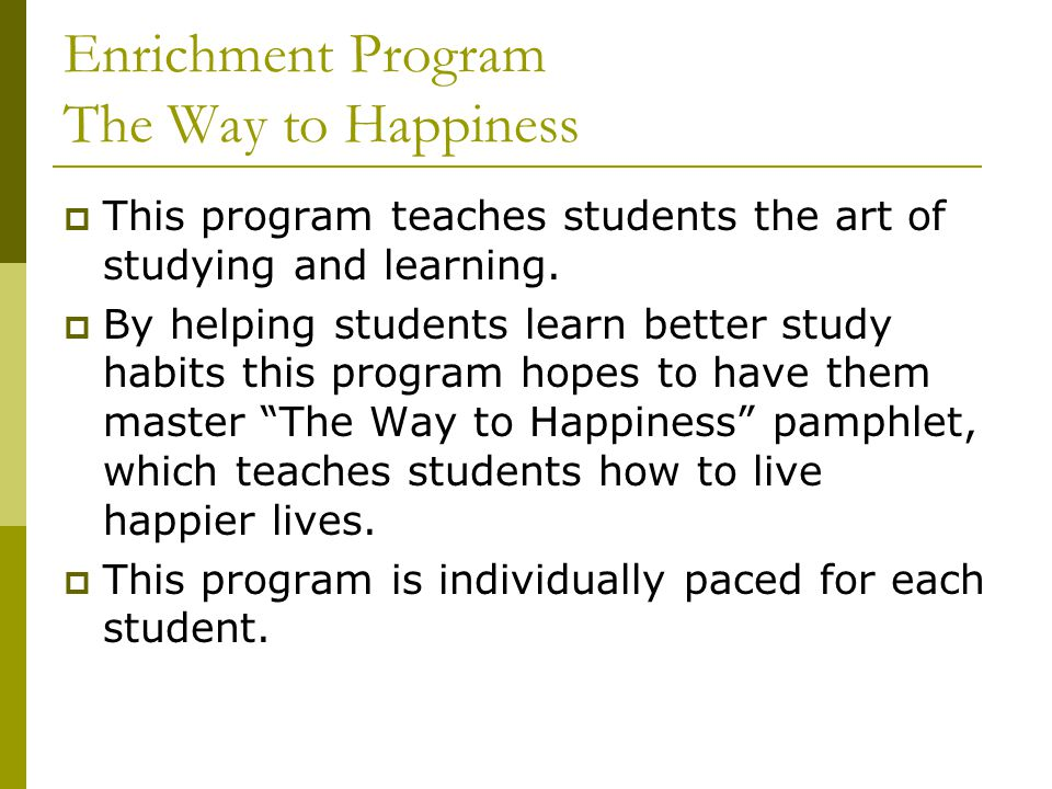 Enrichment Program The Way to Happiness  This program teaches students the art of studying and learning.