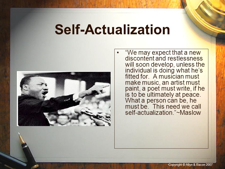 """"""" Copyright © Allyn & Bacon 2007 Self-Actualization """"We may expect that a new discontent and restlessness will soon develop, unless the individual is"""