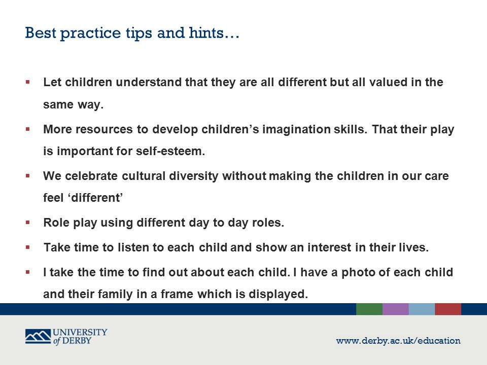 Best practice tips and hints…  Let children understand that they are all different but all valued in the same way.