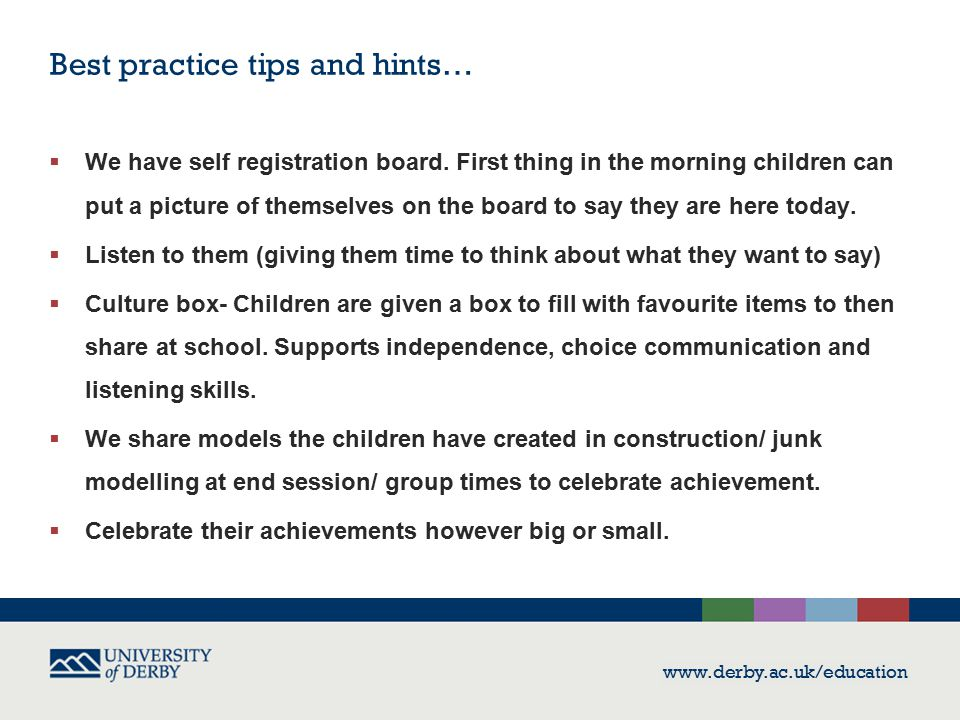 Best practice tips and hints…  The unique child- The importance of a name, getting it right, spelling it right etc  Offer the same opportunities, resources, activities etc.