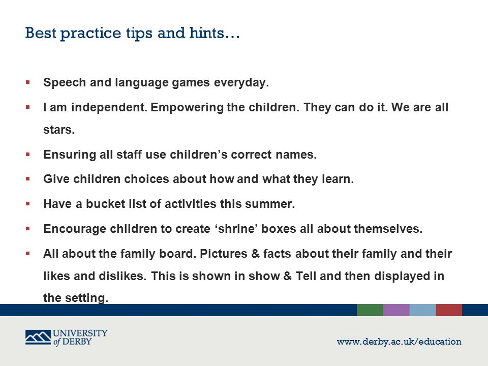 Best practice tips and hints…  Speech and language games everyday.