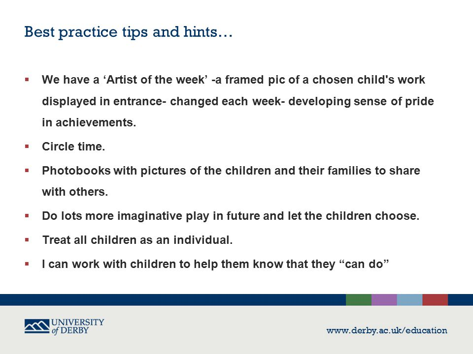 Best practice tips and hints…  We have a 'Artist of the week' -a framed pic of a chosen child s work displayed in entrance- changed each week- developing sense of pride in achievements.