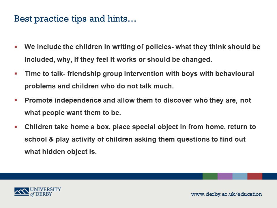 Best practice tips and hints…  We include the children in writing of policies- what they think should be included, why, If they feel it works or should be changed.