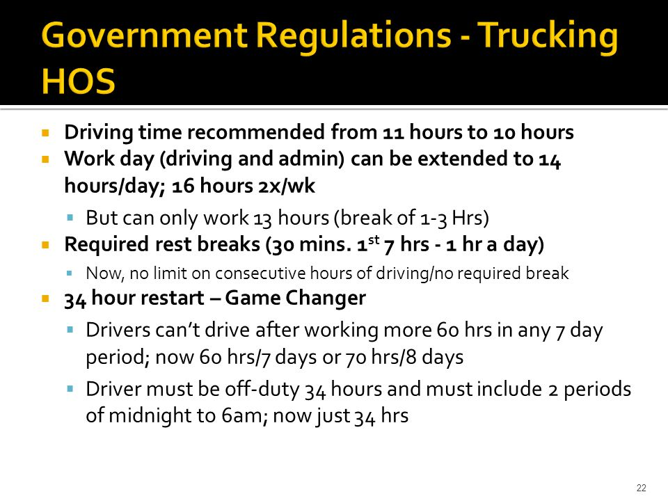 22  Driving time recommended from 11 hours to 10 hours  Work day (driving and admin) can be extended to 14 hours/day; 16 hours 2x/wk  But can only