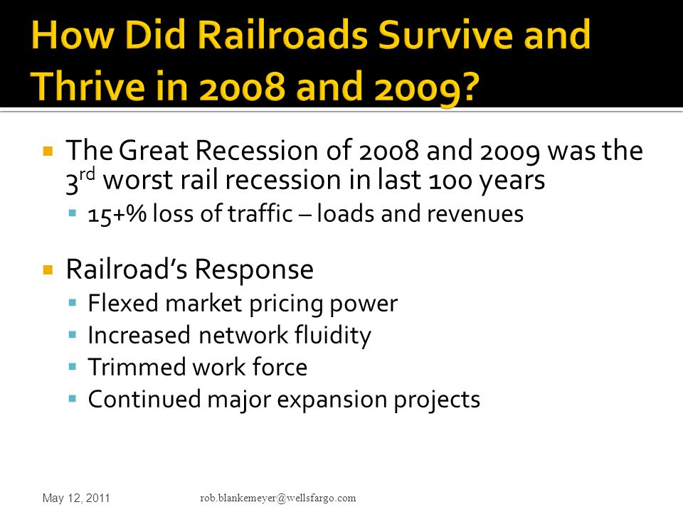  The Great Recession of 2008 and 2009 was the 3 rd worst rail recession in last 100 years  15+% loss of traffic – loads and revenues  Railroad's Re