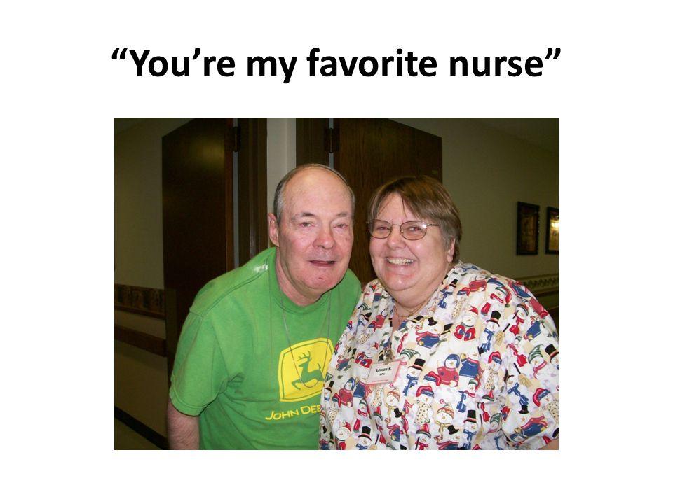 """You're my favorite nurse"""