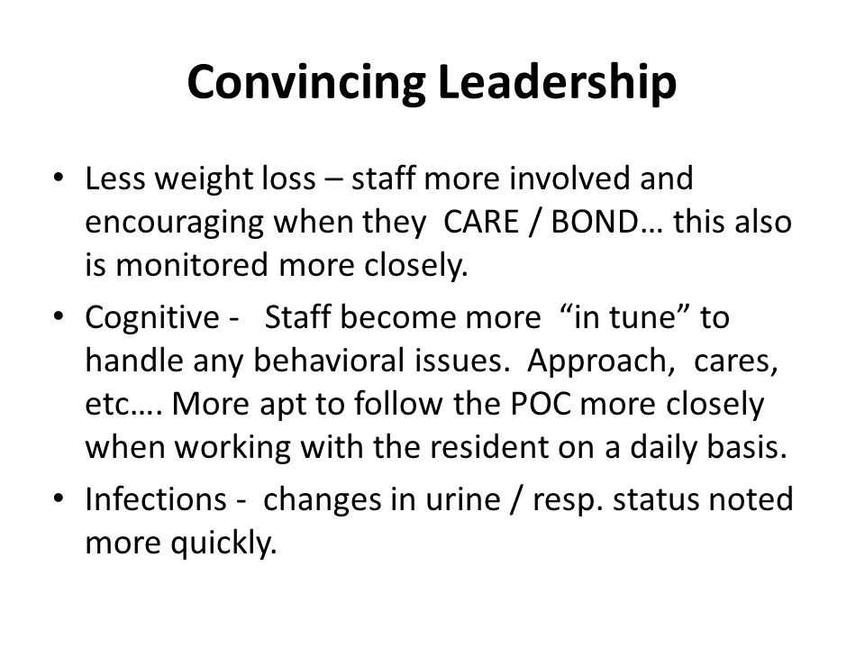 Convincing Leadership Less weight loss – staff more involved and encouraging when they CARE / BOND… this also is monitored more closely. Cognitive - S