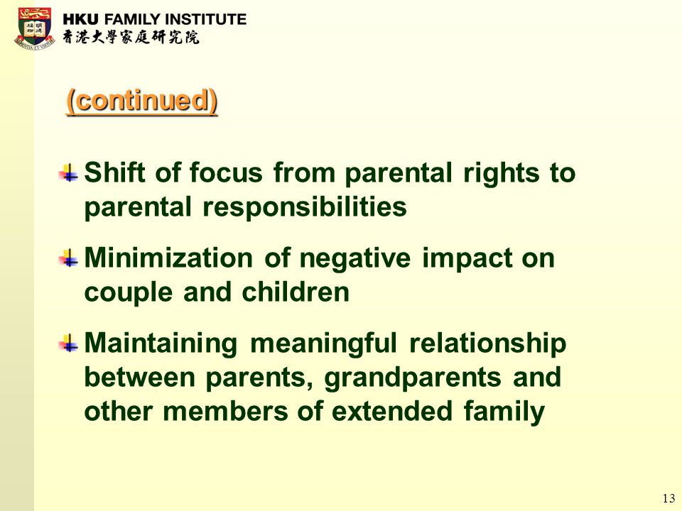 13 (continued) Shift of focus from parental rights to parental responsibilities Minimization of negative impact on couple and children Maintaining mea