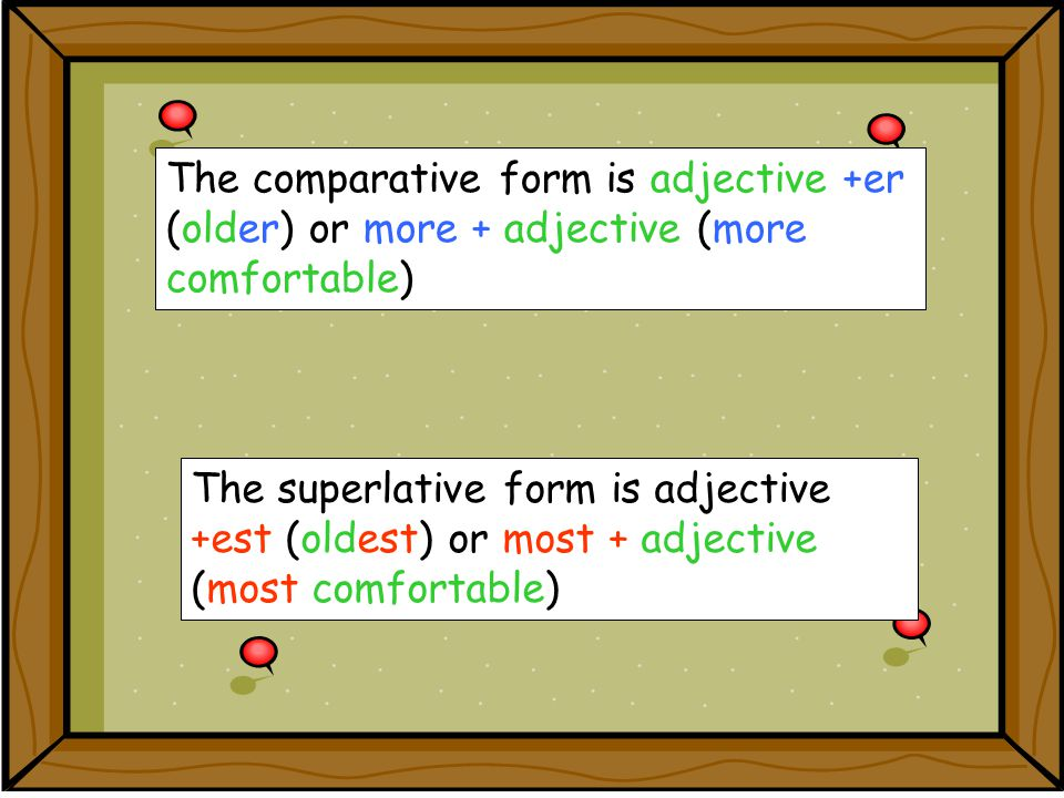 The comparative form is used to compare 2 people, things or groups of people or things.