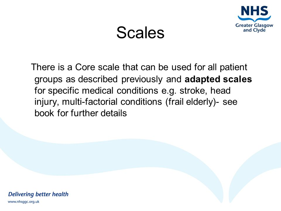 Scales There is a Core scale that can be used for all patient groups as described previously and adapted scales for specific medical conditions e.g.