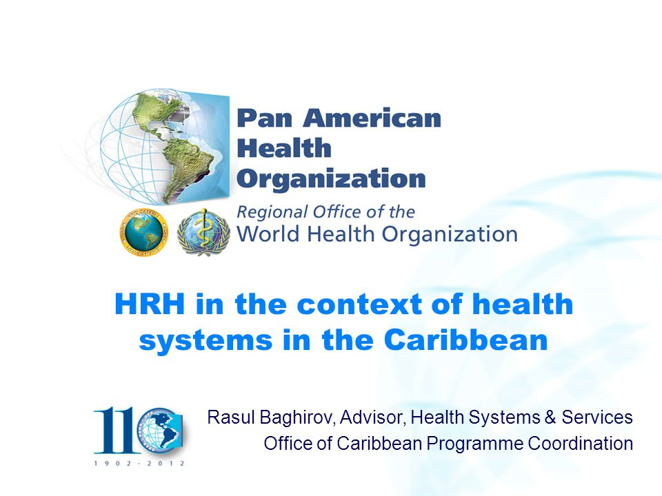 HRH in the context of health systems in the Caribbean Rasul Baghirov, Advisor, Health Systems & Services Office of Caribbean Programme Coordination