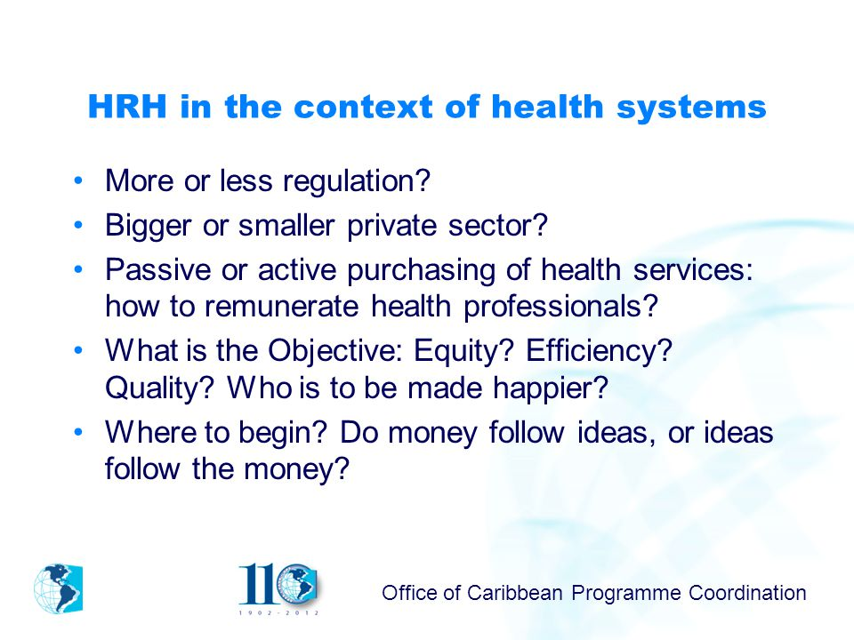 Office of Caribbean Programme Coordination HRH in the context of health systems More or less regulation.