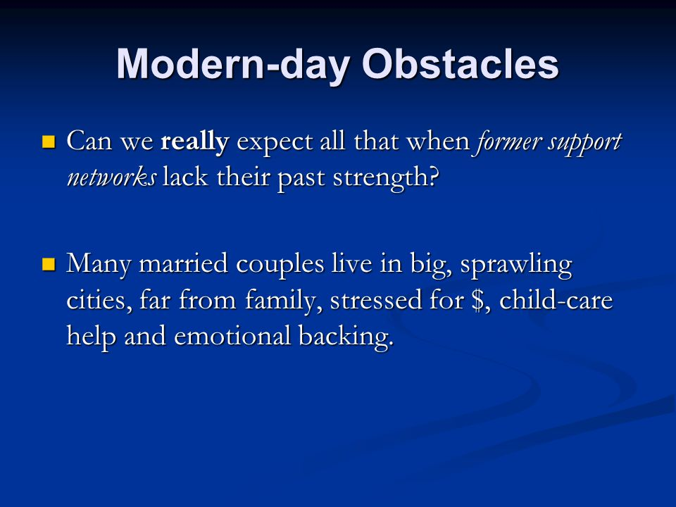 Modern-day Obstacles Can we really expect all that when former support networks lack their past strength.