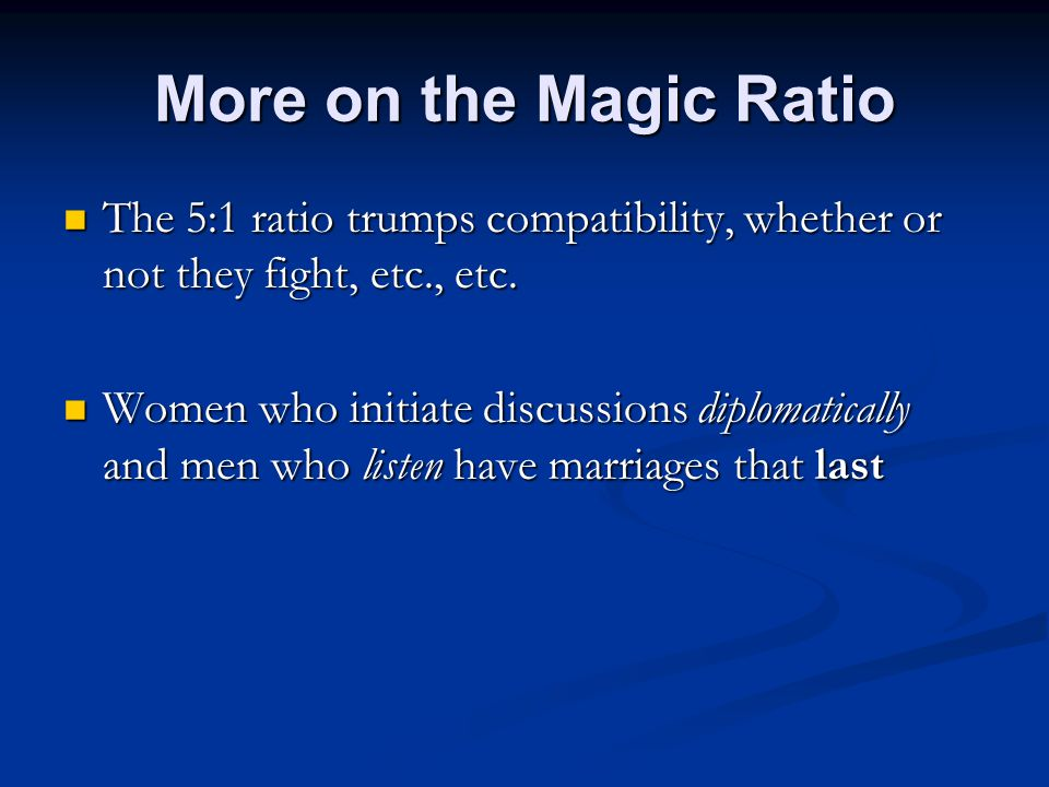 More on the Magic Ratio The 5:1 ratio trumps compatibility, whether or not they fight, etc., etc.