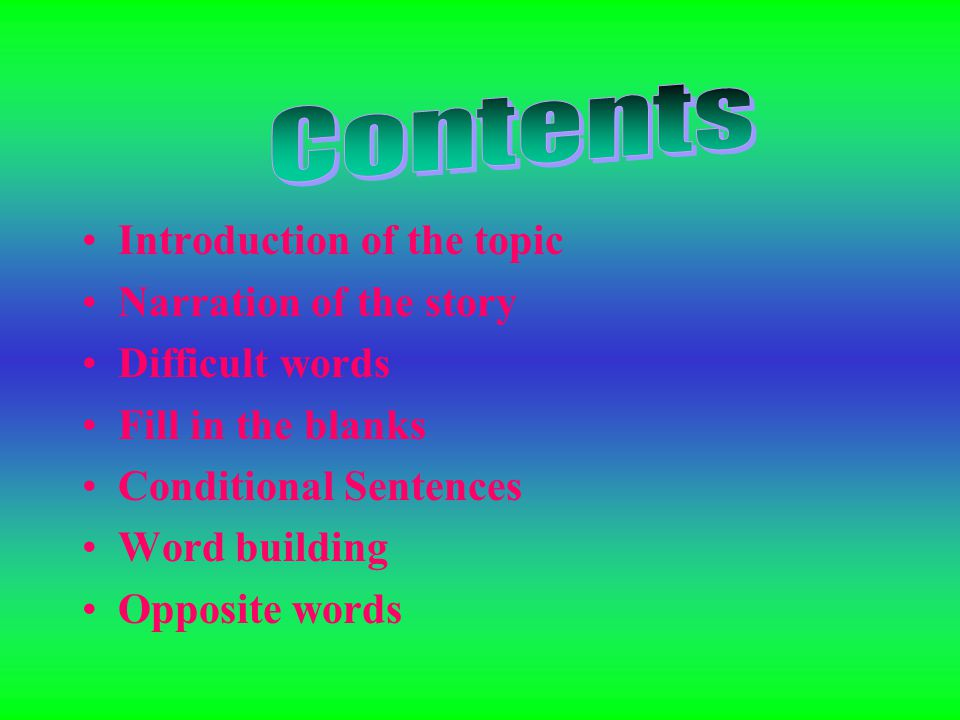Introduction of the topic Narration of the story Difficult words Fill in the blanks Conditional Sentences Word building Opposite words