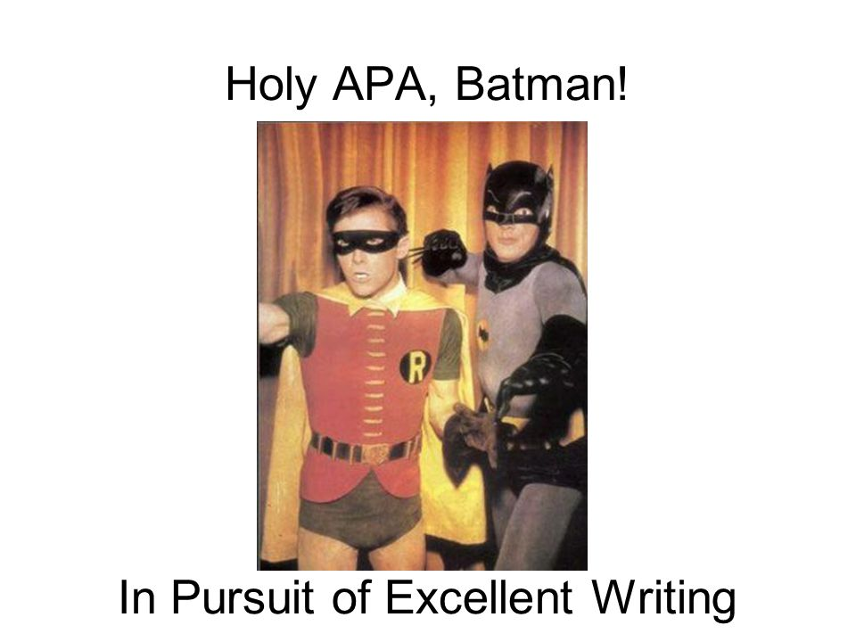 Holy APA, Batman! In Pursuit of Excellent Writing