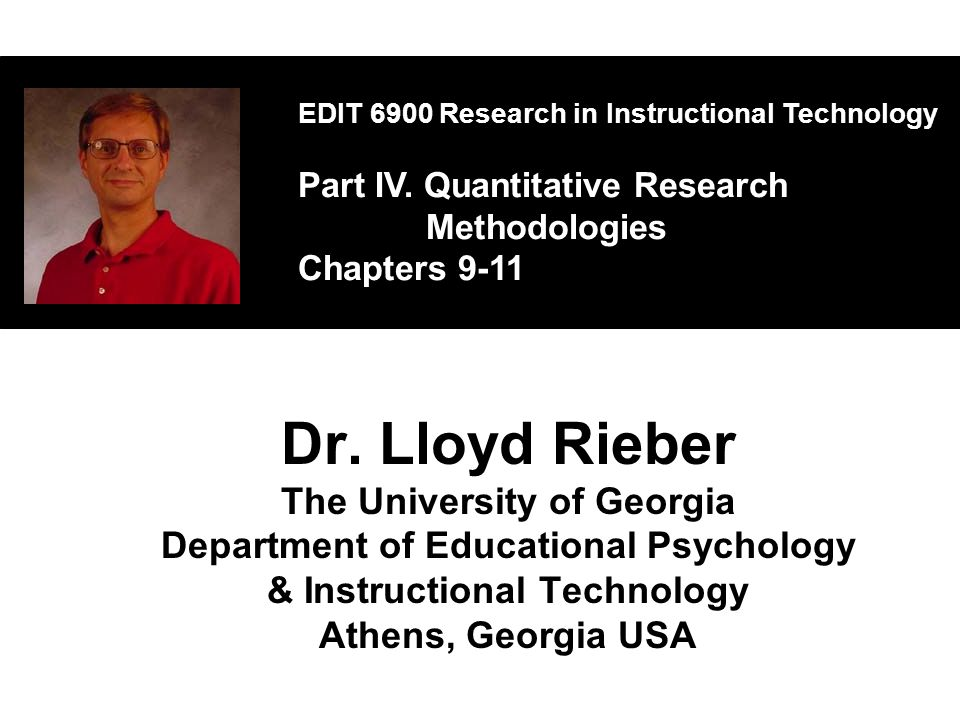 Dr. Lloyd Rieber The University of Georgia Department of Educational Psychology & Instructional Technology Athens, Georgia USA EDIT 6900 Research in I