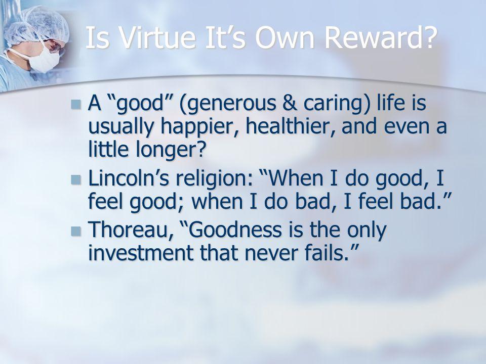 Is Virtue It's Own Reward.